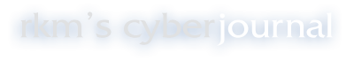 rkm's cyberjournal